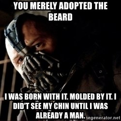 Bane Permission to Die - You merely adopted the beard I was born with it. molded by it. I did't see my chin until i was already a man.