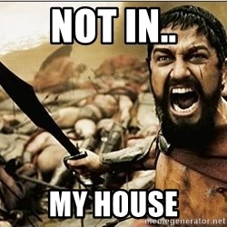 sparta - Not In.. My house