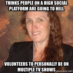 Westboro Baptist Church Lady - Thinks people on a high social platform are going to hell volunteers to personally be on multiple tv shows