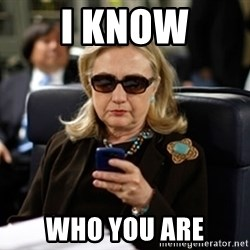Hillary Clinton Texting - I KNOW WHO YOU ARE