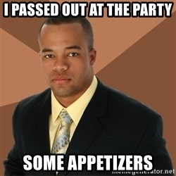 Successful Black Man - I passed out at the party some appetizers