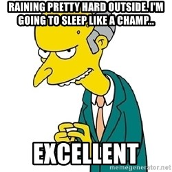 Mr Burns meme - raining pretty hard outside. i'm going to sleep like a champ... excellent