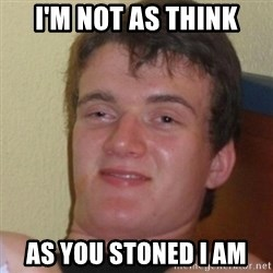 Stoner Stanley - I'm not as think as you stoned I am