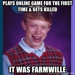 Unlucky Brian  - plays online game for the first time & gets killed it was farmwille