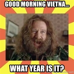 robin williams - GOOD MORNING VIETNA... WHAT YEAR IS IT?