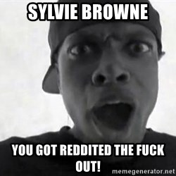 Chris TUcker - Sylvie Browne You got reddited the fuck out!