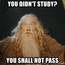 Gandalf - you didn't study? you shall not pass