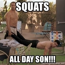 schmidt all day - SQUATS ALL DAY SON!!!
