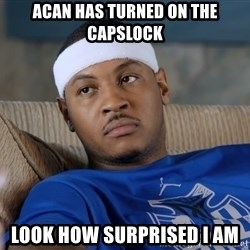 Carmelo Anthony surprised - acan has turned on the capslock look how surprised i am