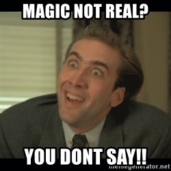 Nick Cage - MAGIC NOT REAL?  YOU DONT SAY!!
