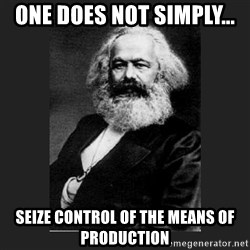 Karl Marx - One does not simply... seIze control of the means of production