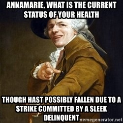 Joseph Ducreaux - Annamarie, what is the current status of your health though hast possibly fallen due to a strike committed by a sleek delinquent