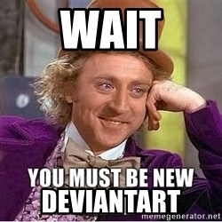 you must be new here - Wait DeviantArt