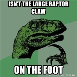 Philosoraptor - isn't the large raptor claw on the foot