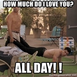 schmidt all day - how much do I love you?  ALL DAY! !