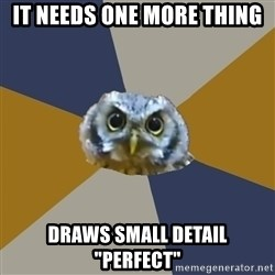 "Art Newbie Owl - it needs one more thing draws small detail ""perfect"""