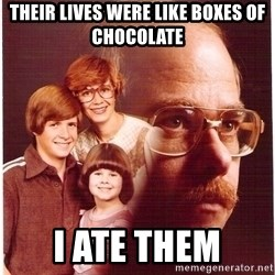 Vengeance Dad - their lives were like boxes of chocolate i ate them