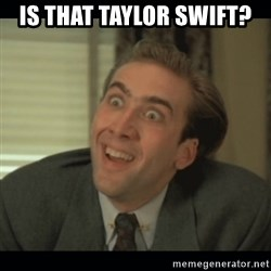Nick Cage - IS THAT TAYLOR SWIFT?