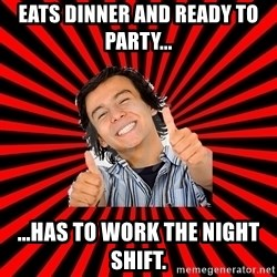 Bad Luck Chuck - EATS DINNER AND READY TO PARTY... ...HAS TO WORK THE NIGHT SHIFT.