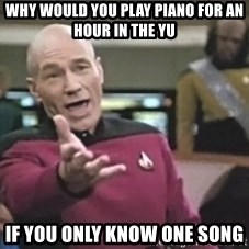 Captain Picard - Why would you play piano for an hour in the YU if you only know one song