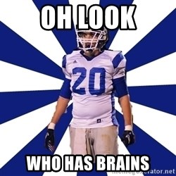 Highschool Football Kid - OH LOOK WHO HAS BRAINS