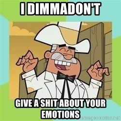 Doug Dimmadome - I dimmadon't Give a shit about your emotions