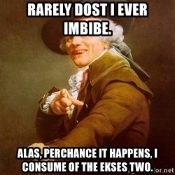 Joseph Ducreux - Rarely dost i ever imbibe. Alas, perchance it happens, i consume of the ekses two.