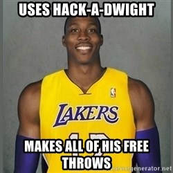 Dwight Howard Lakers - uses hack-a-dwight makes all of his free throws
