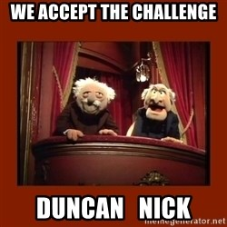 Muppet Critics - we accept the challenge Duncan   Nick
