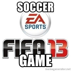 I heard fifa 13 is so real - SOCCER GAME