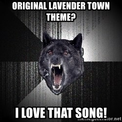 Insanity Wolf - Original Lavender Town Theme? I love that song!
