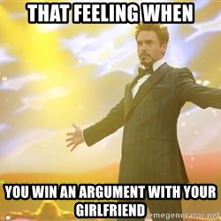 tony stark- that feeling when - That feeling when you win an argument with your girlfriend