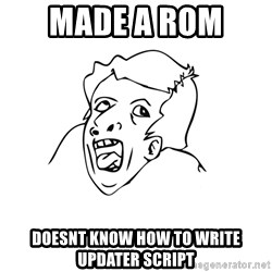 genius rage meme - Made a rom  doesnt know how to write updater script