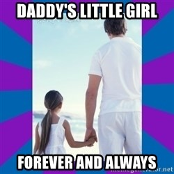 Father Daughter Meme - Daddy's little girl forever and always