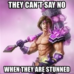 Taric - THEY CAN'T SAY NO wHEN THEY ARE STUNNED