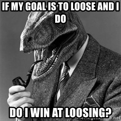 Philosoraptor - if my goal is to loose and i do do i win at loosing?