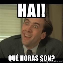 Nick Cage - Ha!! Qué horas son?