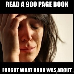 First World Problems - Read a 900 page book Forgot what book was about