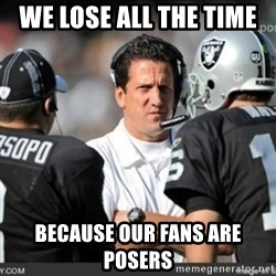 Knapped  - WE LOSE ALL THE TIME  BECAUSE OUR FANS ARE POSERS