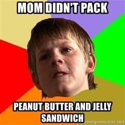 Angry School Boy - Mom didn't pack peanut butter and jelly sandwich
