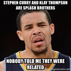 Javale Mcgee :) - Stephen Curry and klay thompson are splash brothers nobody told me they were related