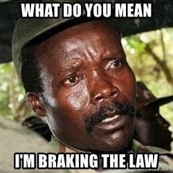 Good Guy Joe Kony - WHAT DO YOU MEAN I'M BRAKING THE LAW