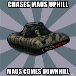 TERRIBLE E-100 DRIVER - chases maus uphill maus comes downhill