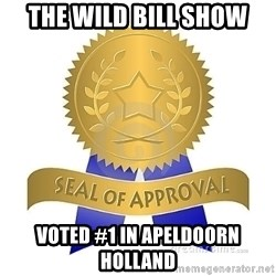 official seal of approval - the wild bill show voted #1 in apeldoorn holland