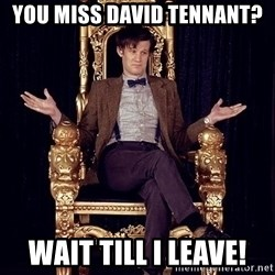 Hipster Doctor Who - YOu miss David Tennant? Wait till I leave!