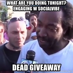 Charles Ramsey - WHAT ARE YOU DOING TONIGHT? ENGAGING W SOCIALVIBE DEAD GIVEAWAY