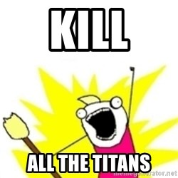 x all the y - KILL ALL THE TITANS