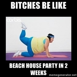fat girl working out - Bitches be Like Beach House party in 2 weeks