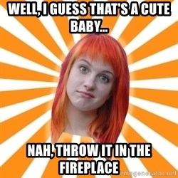 Hayley Williams - well, I guess that's a cute baby... Nah, throw it in the fireplace