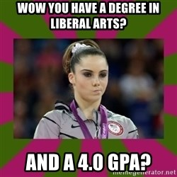 Kayla Maroney - Wow you have a degree in liberal arts? And a 4.0 GPA?